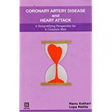 CORONARY ARTERY DISEASE AND HEART ATTACK A DEMYSTIFYING PERSPECTIVE FOR A COMMON MAN