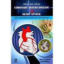 MUCH ADO ABOUT CORONARY ARTERY DISEASE & HEART ATTACK MYTHS AND REALITIES OF CAUSE, CURE & PREVENTION